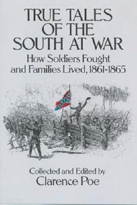 Image for True Tales of the South at War: How Soldiers Fought and Families Lived 1861-1865