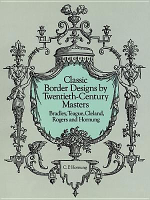 Classic Border Designs by Twentieth-Century Masters: Bradley, Teague, Cleland, Rogers and Hornung (Dover Pictorial Archive)
