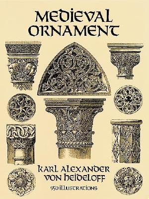 Medieval Ornament: 950 Illustrations (Dover Pictorial Archive), Heideloff, Karl Alexander von