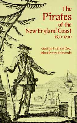 PIRATES OF THE NEW ENGLAND COAST 1620-17, DOW / EDMONDS