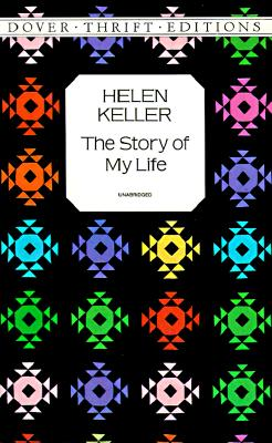 Helen Keller: The Story of My Life (Dover Thrift Editions), Helen Keller