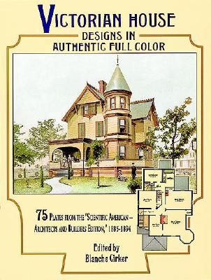 "Victorian House Designs in Authentic Full Color: 75 Plates from the ""Scientific American -- Architects and Builders Edition,"" 1885-1894 (Dover Architecture), CIRKER, Blanche - Editor"