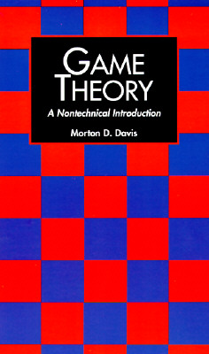 Game Theory: A Nontechnical Introduction (Dover Books on Mathematics), Davis, Morton D.