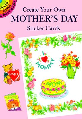 Create Your Own Mother's Day Sticker Cards (Dover Little Activity Books), Barbara Steadman