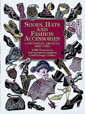 Shoes, Hats and Fashion Accessories: A Pictorial Archive, 1850-1940 (Dover Pictorial Archive)