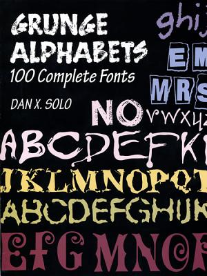 Grunge Alphabets: 100 Complete Fonts (Lettering, Calligraphy, Typography), Solo, Dan X.