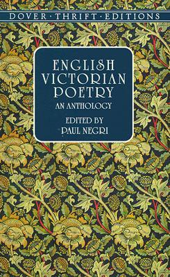 English Victorian Poetry: An Anthology (Dover Thrift Editions), PAUL NEGRI