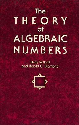The Theory of Algebraic Numbers, Pollard, Harry; Diamond, Harold G.