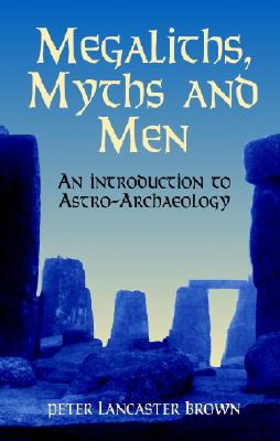 Image for Megaliths, Myths and Men: An Introduction to Astro-Archaeology