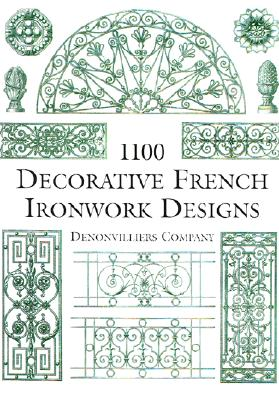 1100 Decorative French Ironwork Designs (Dover Pictorial Archive), Denonvilliers Co.