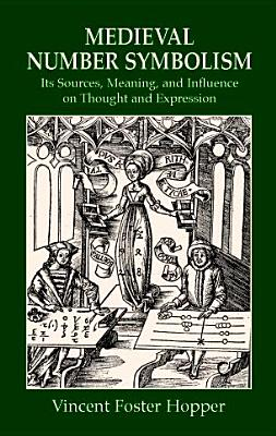 Image for MEDIEVAL NUMBER SYMBOLISM: ITS SOURCES, MEANING, AND INFLUENCE ON THOUGHT A