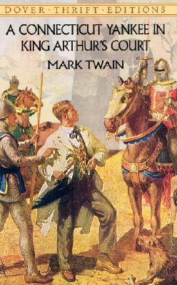 A Connecticut Yankee in King Arthur's Court (Dover Thrift Editions), Mark Twain