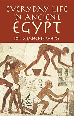Everyday Life in Ancient Egypt, White, Jon Manchip