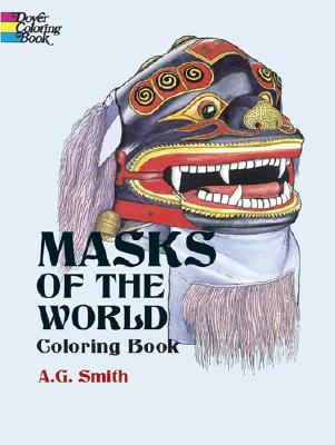 Masks of the World Coloring Book (Dover History Coloring Book), A. G. Smith