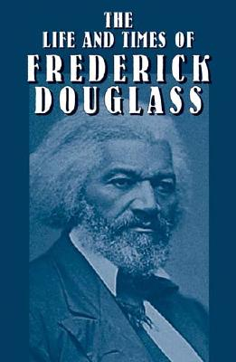 The Life and Times of Frederick Douglass (African American), Douglass, Frederick