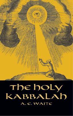 The Holy Kabbalah (Dover Occult), A. E. Waite
