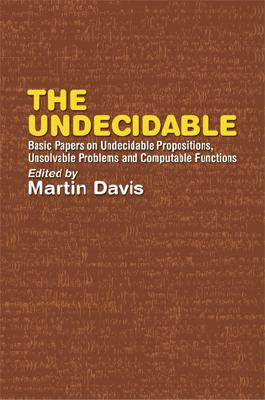 Image for The Undecidable: Basic Papers on Undecidable Propositions, Unsolvable Problems and Computable Functions (Dover Books on Mathematics)