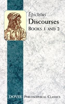 Discourses (Books 1 and 2) (Dover Philosophical Classics), Epictetus