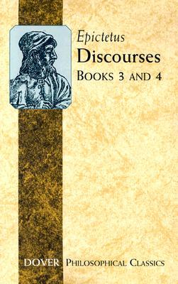 Discourses: Books 3 and 4 (Philosophical Classics), Epictetus