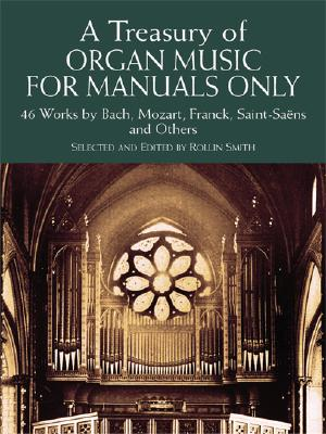 A Treasury of Organ Music for Manuals Only: 46 Works by Bach, Mozart, Franck, Saint-Sa�ns and Others (Dover Music for Organ)