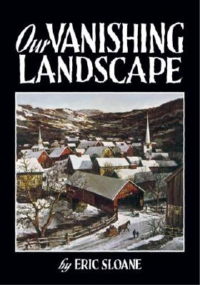Our Vanishing Landscape, Eric Sloane