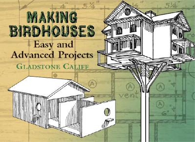 Making Birdhouses: Easy and Advanced Projects (Dover Woodworking), Gladstone Califf, Leon H. Baxter
