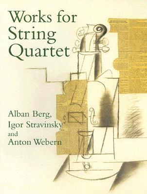 Works for String Quartet (Dover Chamber Music Scores), Alban Berg, Igor Stravinsky, Anton Webern, Music Scores