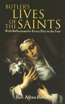 Butler's Lives of the Saints: With Reflections for Every Day in the Year (Dover Value Editions), ALBAN BUTLER