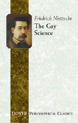 The Gay Science (Dover Philosophical Classics), Nietzsche, Friedrich