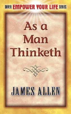 As a Man Thinketh (Dover Empower Your Life), James Allen