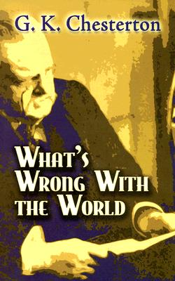 What's Wrong with the World (Dover Books on History, Political and Social Science), G. K. CHESTERTON