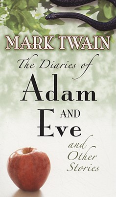 The Diaries of Adam and Eve and Other Stories, Twain, Mark