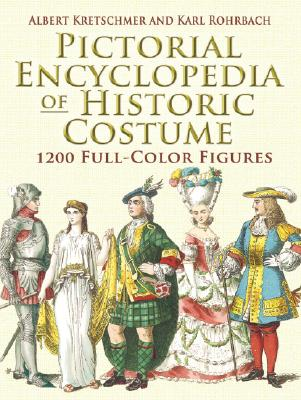 Pictorial Encyclopedia of Historic Costume: 1200 Full-Color Figures (Dover Fashion and Costumes), Rohrbach, Karl; Kretschmer, Albert [Compiler]
