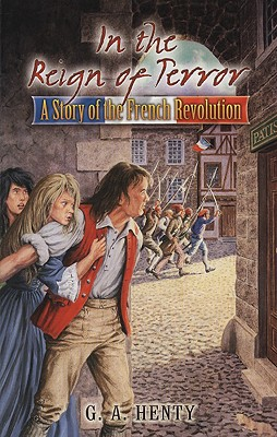 In the Reign of Terror: A Story of the French Revolution (Dover Children's Classics), G. A. Henty