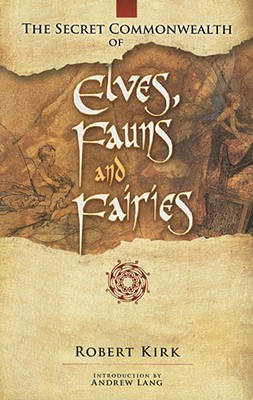 The Secret Commonwealth of Elves, Fauns and Fairies, Kirk, Robert