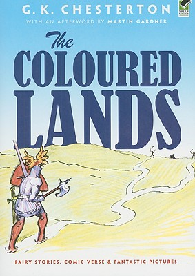 The Coloured Lands: Fairy Stories, Comic Verse and Fantastic Pictures, G. K. Chesterton