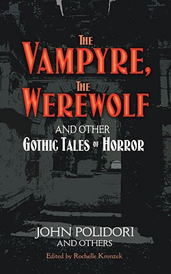 The Vampyre, the Werewolf and Other Gothic Tales of Horror, Polidori, John -etal.