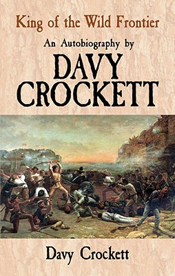 Image for King of the Wild Frontier: An Autobiography by Davy Crockett (Dover Books on Americana)