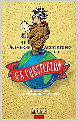 The Universe According to G. K. Chesterton: A Dictionary of the Mad, Mundane and Metaphysical (Dover Books on Literature & Drama), G. K. Chesterton