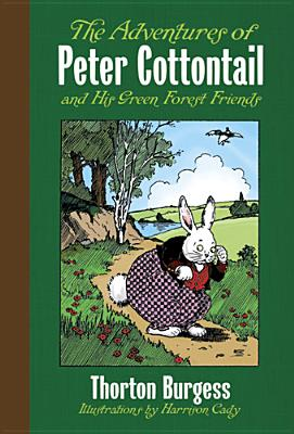 The Adventures of Peter Cottontail and His Green Forest Friends, Thornton W. Burgess,Harrison Cady