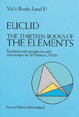 The Thirteen Books of the Elements, Vol. 1: Books 1-2, Thomas L. Heath; Euclid