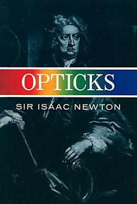 Image for Opticks: Or a Treatise of the Reflections, Refractions, Inflections & Colours of Light-Based on the Fourth Edition London, 1730