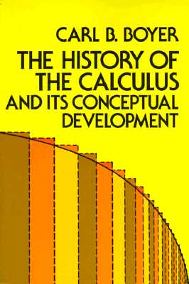 The History of the Calculus and Its Conceptual Development (Dover Books on Mathematics), Carl B. Boyer