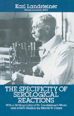 The Specificity of Serological Reactions; with a Bibliography of Dr. Landsteiner's Works, Novel Laureate, 1930, Landsteiner, Karl