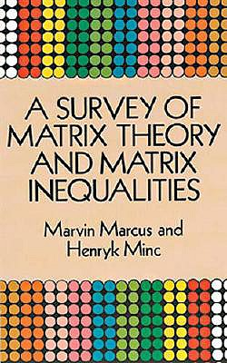 A Survey of Matrix Theory and Matrix Inequalities (Dover Books on Mathematics), Marcus, Marvin; Minc, Henryk