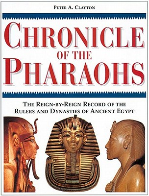 Image for Chronicle of the Pharaohs: The Reign-By-Reign Record of the Rulers and Dynasties of Ancient Egypt With 350 Illustrations 130 in Color (Chronicles)