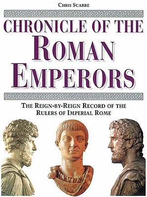 Chronicle of the Roman Emperors: The Reign-by-Reign Record of the Rulers of Imperial Rome (The Chronicles Series), SCARRE, Chris
