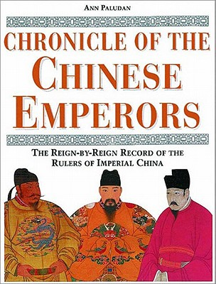 Image for Chronicle of the Chinese Emperors: The Reign-By-Reign Record of the Rulers of Imperial China (Chronicles)