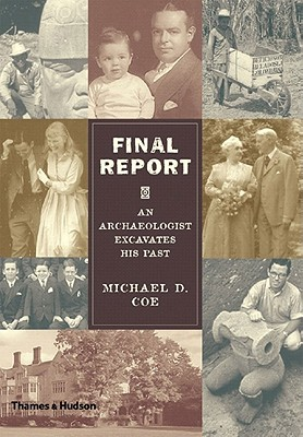 Final Report: An Archaeologist Excavates His Past, Coe, Michael D.