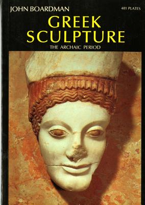 Greek Sculpture: The Archaic Period (World of Art), John Boardman